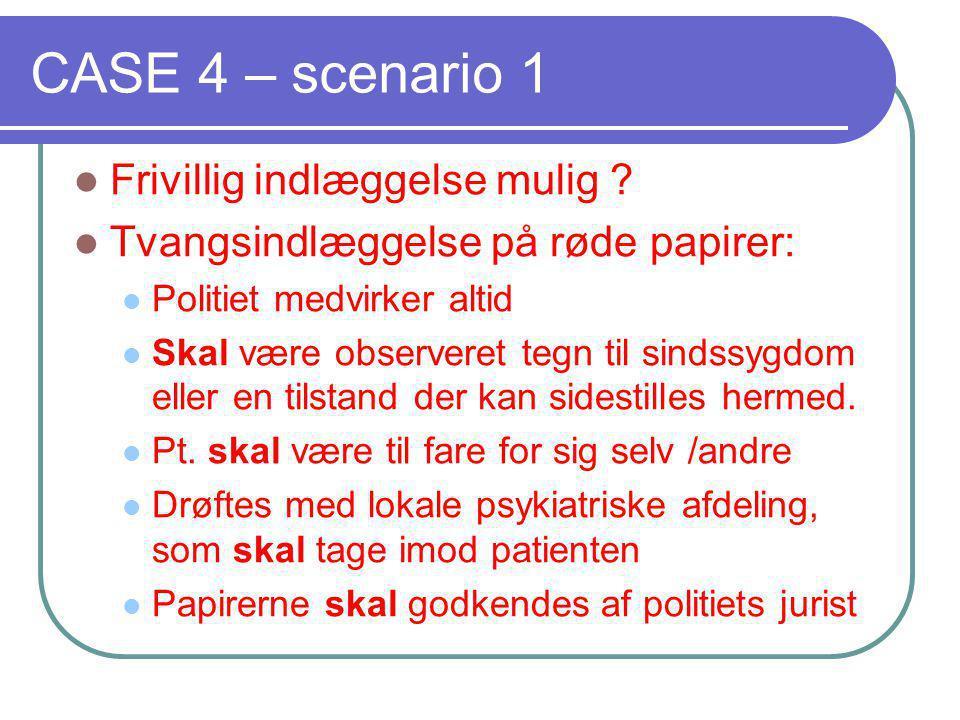 CASE 4 – scenario 1 Frivillig indlæggelse mulig