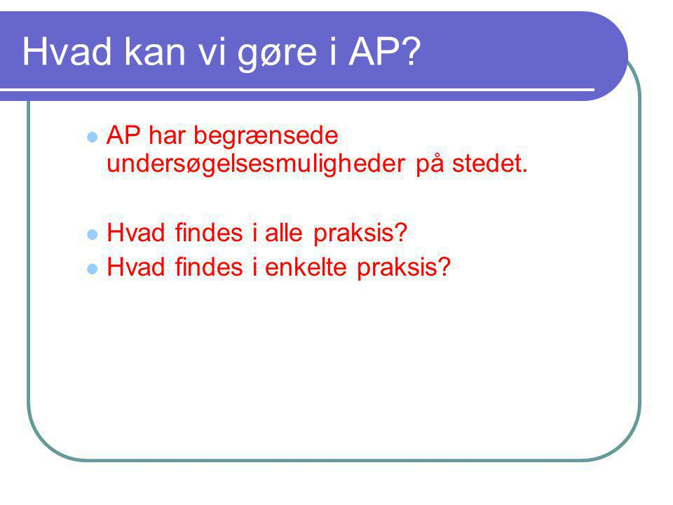 Hvad kan vi gøre i AP AP har begrænsede undersøgelsesmuligheder på stedet. Hvad findes i alle praksis