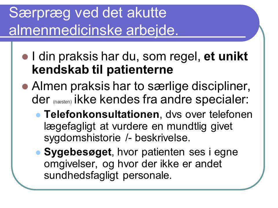 Særpræg ved det akutte almenmedicinske arbejde.