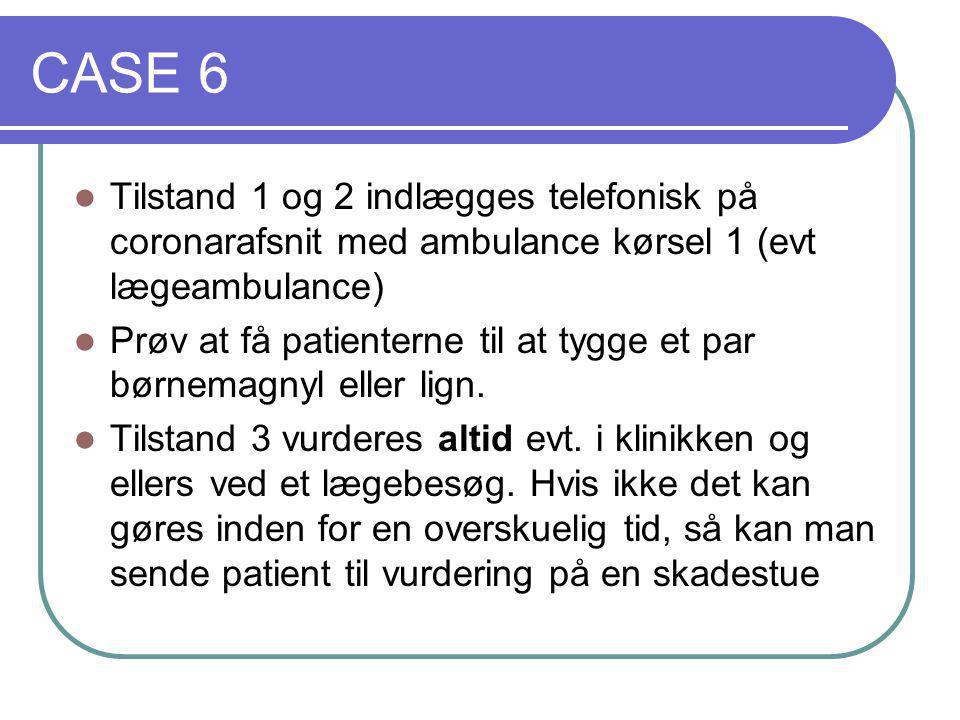 CASE 6 Tilstand 1 og 2 indlægges telefonisk på coronarafsnit med ambulance kørsel 1 (evt lægeambulance)