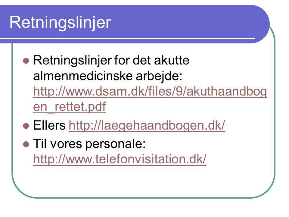 Retningslinjer Retningslinjer for det akutte almenmedicinske arbejde: http://www.dsam.dk/files/9/akuthaandbogen_rettet.pdf.