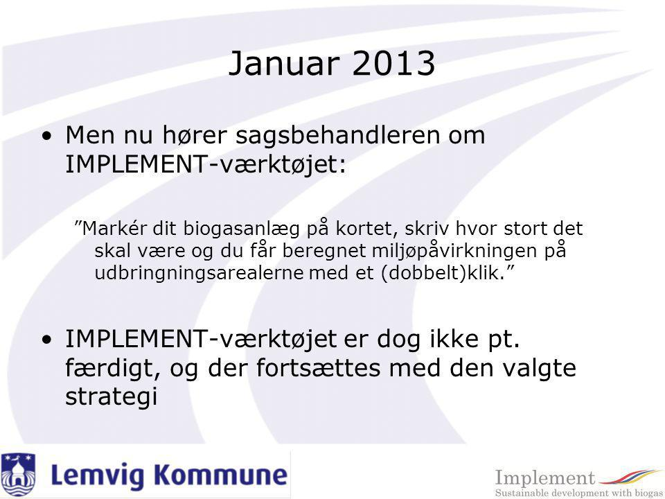 Januar 2013 Men nu hører sagsbehandleren om IMPLEMENT-værktøjet:
