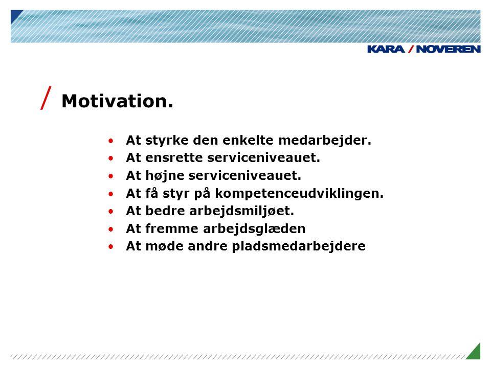 Motivation. At styrke den enkelte medarbejder.