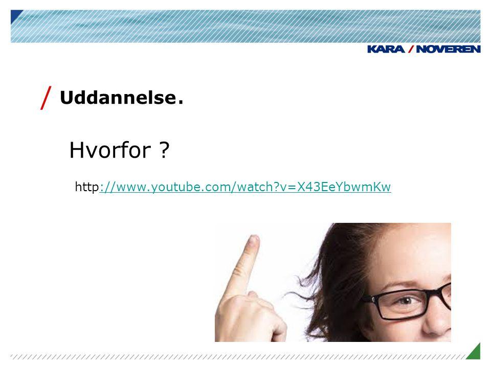 Uddannelse. Hvorfor http://www.youtube.com/watch v=X43EeYbwmKw