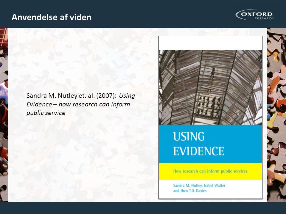Anvendelse af viden Sandra M. Nutley et. al. (2007): Using Evidence – how research can inform public service.