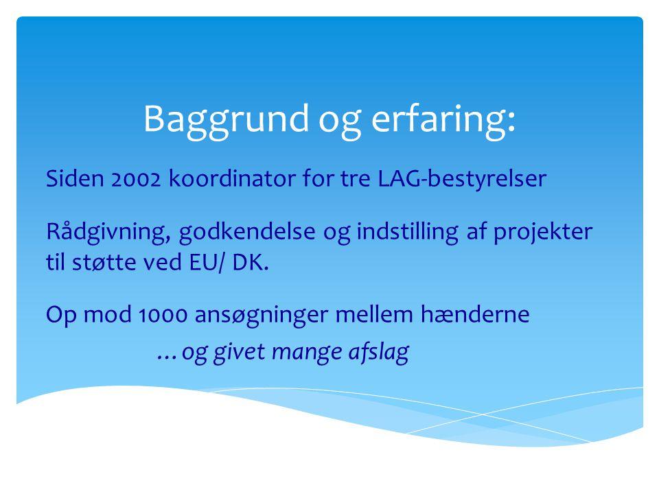 Baggrund og erfaring: Siden 2002 koordinator for tre LAG-bestyrelser