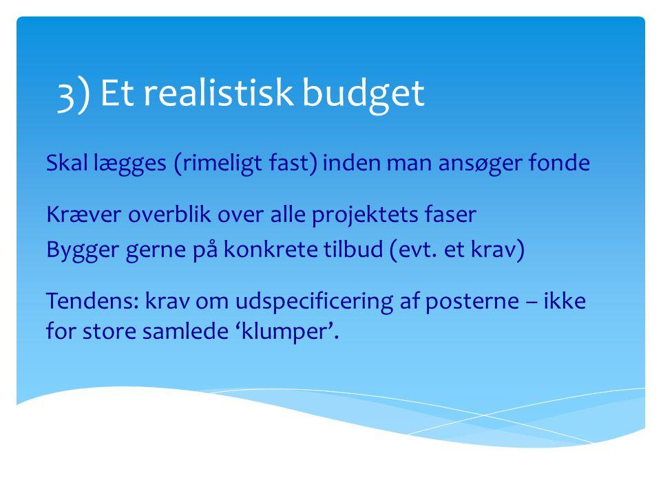 3) Et realistisk budget Skal lægges (rimeligt fast) inden man ansøger fonde. Kræver overblik over alle projektets faser.