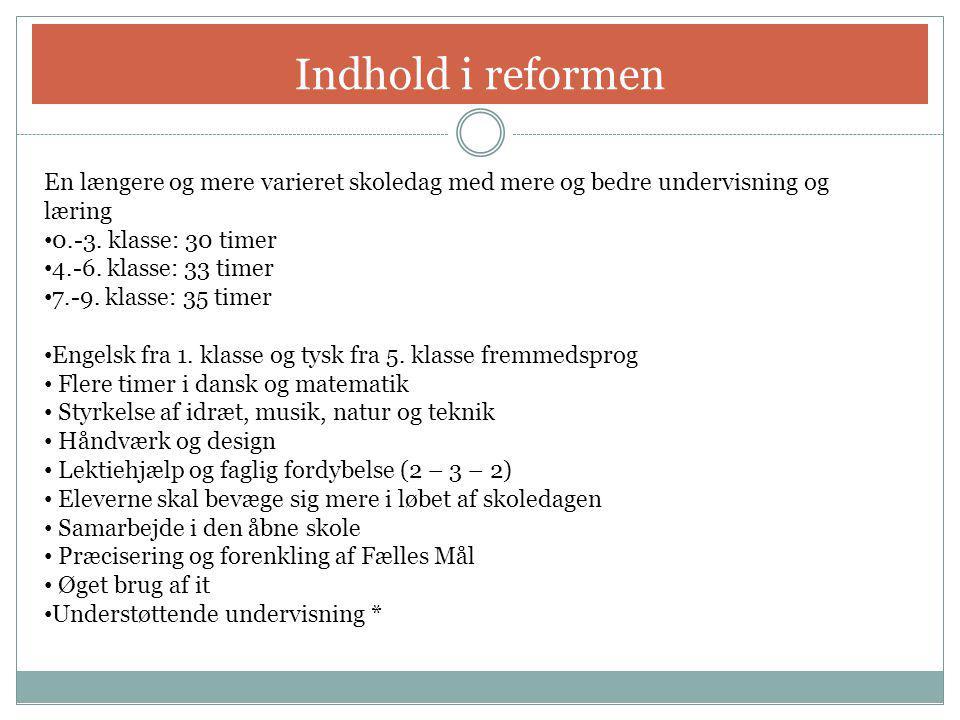 Indhold i reformen En længere og mere varieret skoledag med mere og bedre undervisning og læring. 0.-3. klasse: 30 timer.