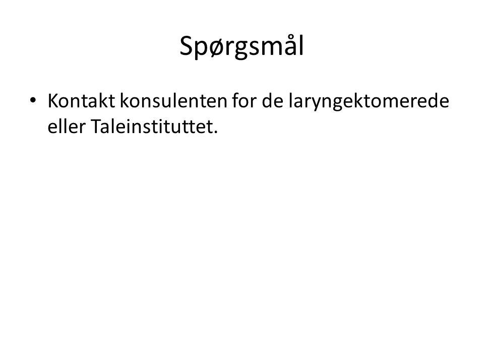 Spørgsmål Kontakt konsulenten for de laryngektomerede eller Taleinstituttet.