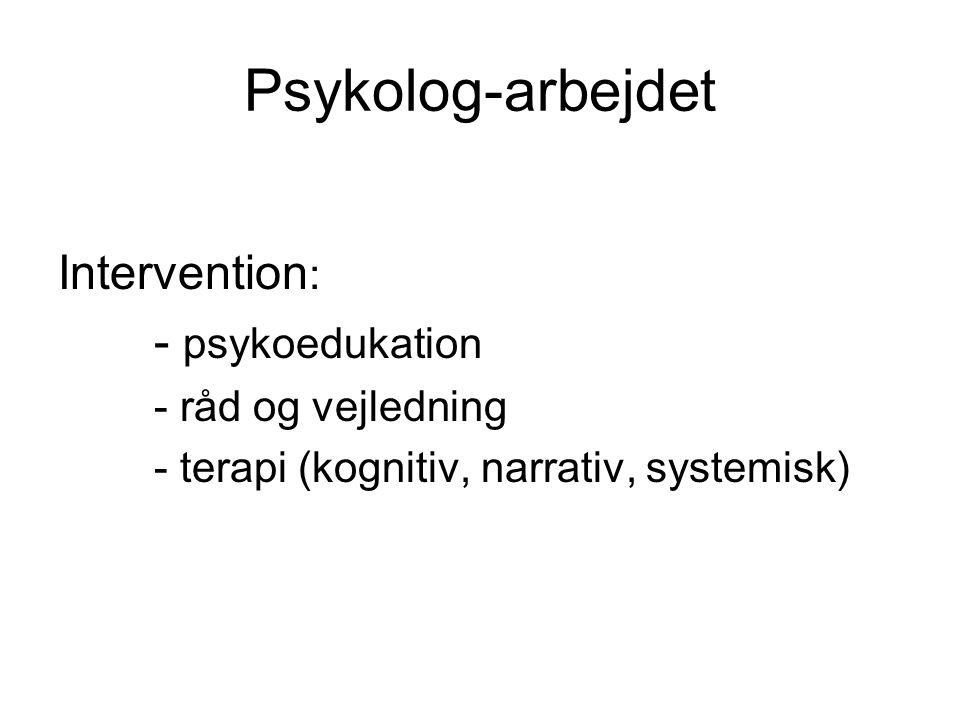 Psykolog-arbejdet Intervention: - psykoedukation - råd og vejledning