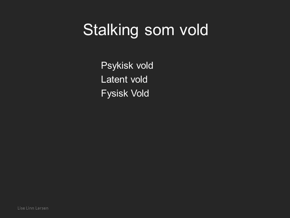 Stalking som vold Psykisk vold Latent vold Fysisk Vold