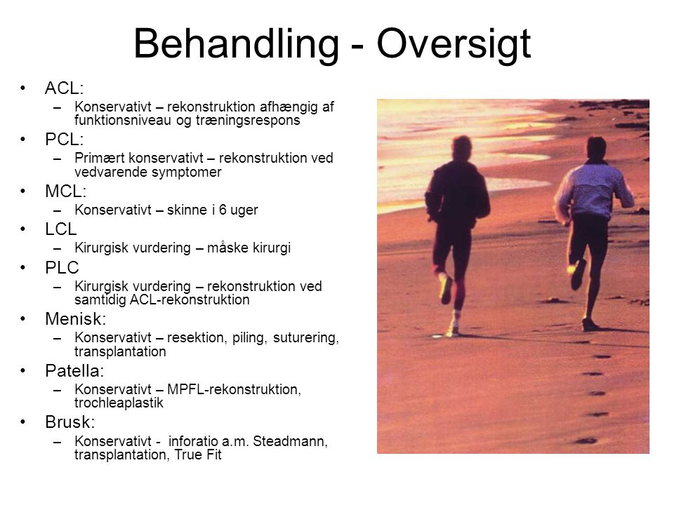 Behandling - Oversigt ACL: PCL: MCL: LCL PLC Menisk: Patella: Brusk: