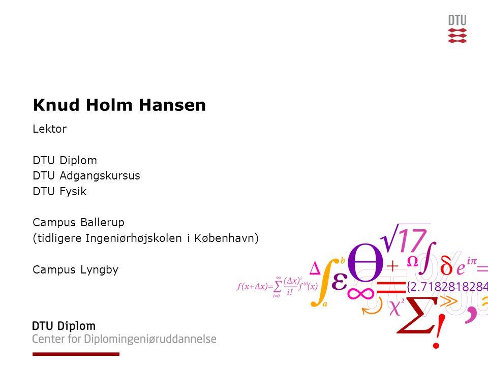 Knud Holm Hansen Lektor DTU Diplom DTU Adgangskursus DTU Fysik