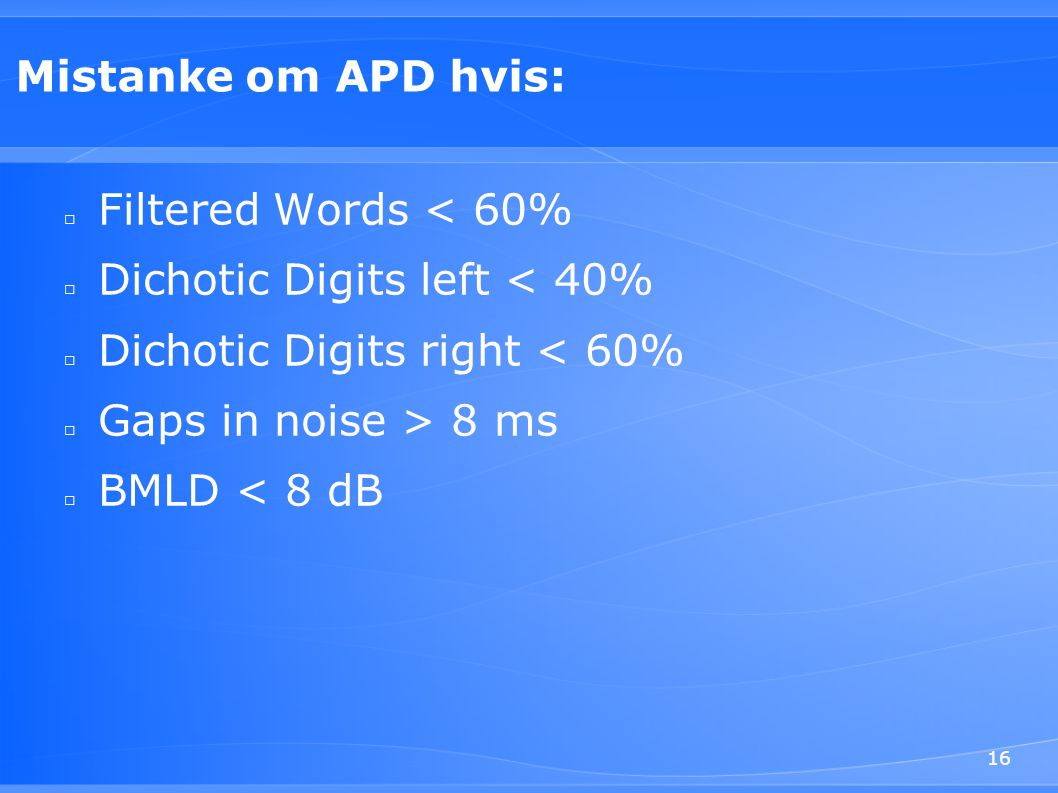 Mistanke om APD hvis: Filtered Words < 60% Dichotic Digits left < 40% Dichotic Digits right < 60%