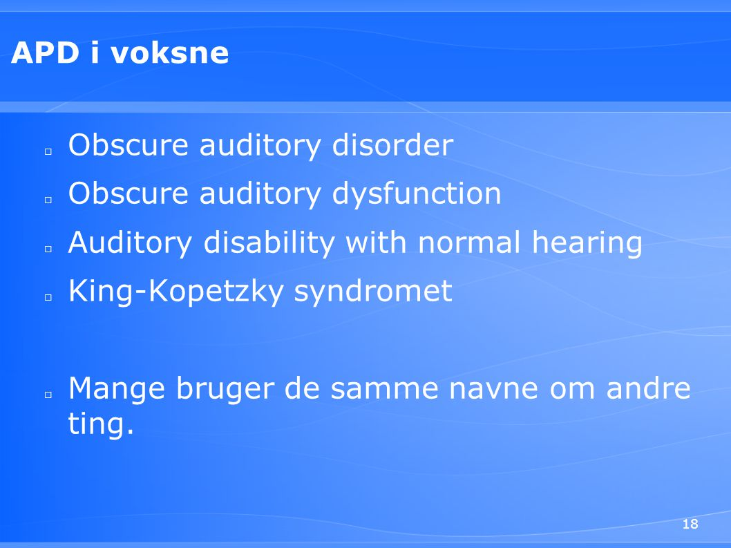 APD i voksne Obscure auditory disorder. Obscure auditory dysfunction. Auditory disability with normal hearing.