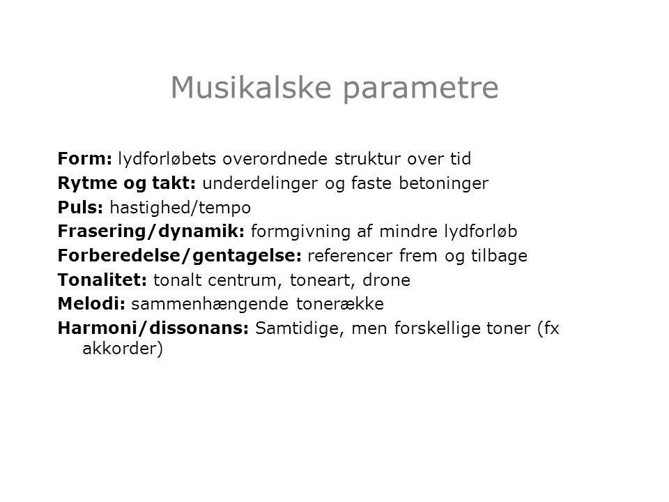 Musikalske parametre Form: lydforløbets overordnede struktur over tid