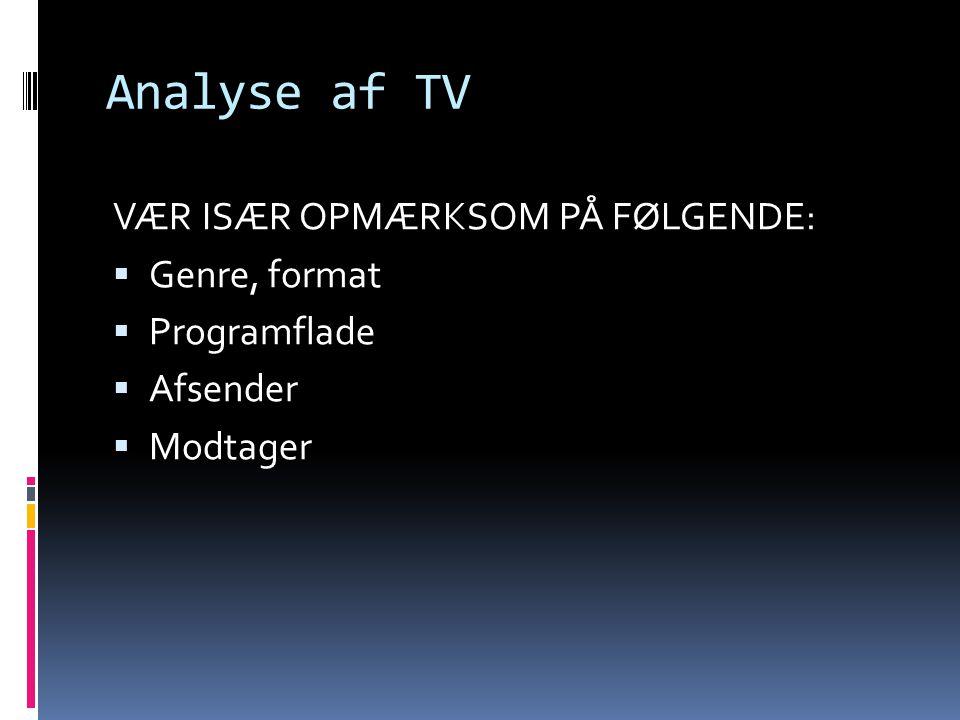 Analyse af TV VÆR ISÆR OPMÆRKSOM PÅ FØLGENDE: Genre, format