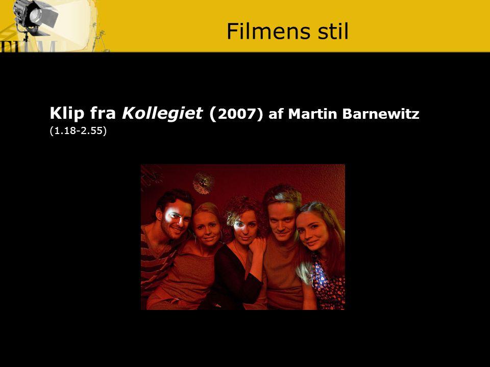 Filmens stil Klip fra Kollegiet (2007) af Martin Barnewitz (1.18-2.55)