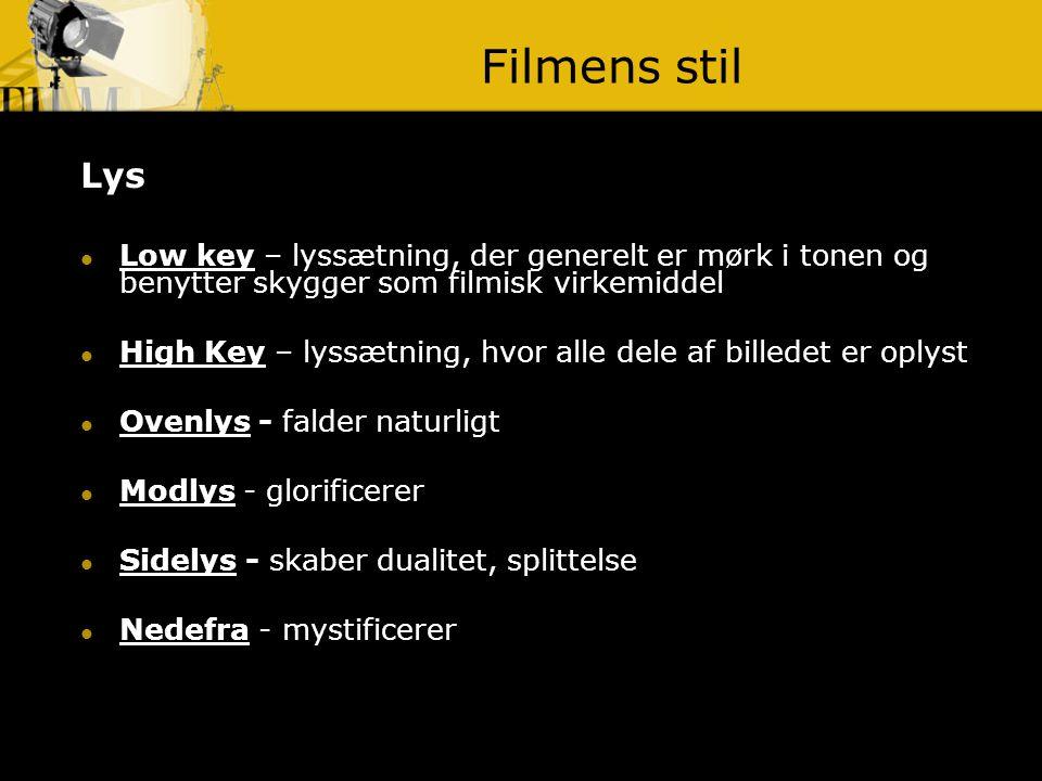 Filmens stil Lys. Low key – lyssætning, der generelt er mørk i tonen og benytter skygger som filmisk virkemiddel.