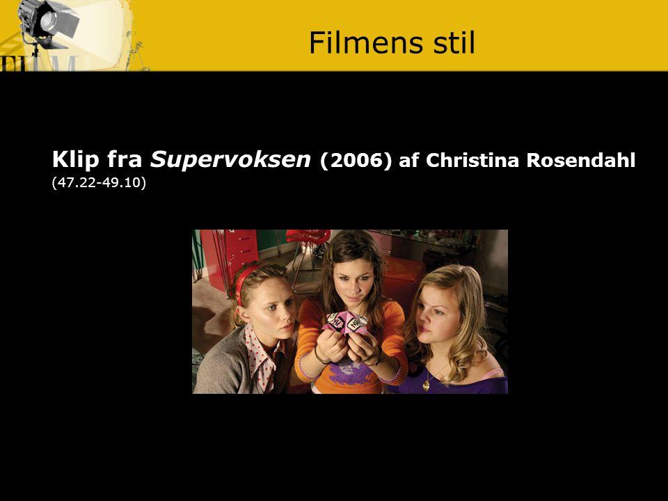 Filmens stil Klip fra Supervoksen (2006) af Christina Rosendahl