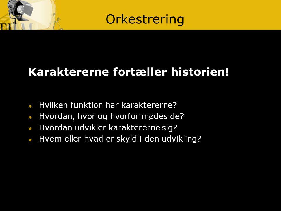 Orkestrering Karaktererne fortæller historien!
