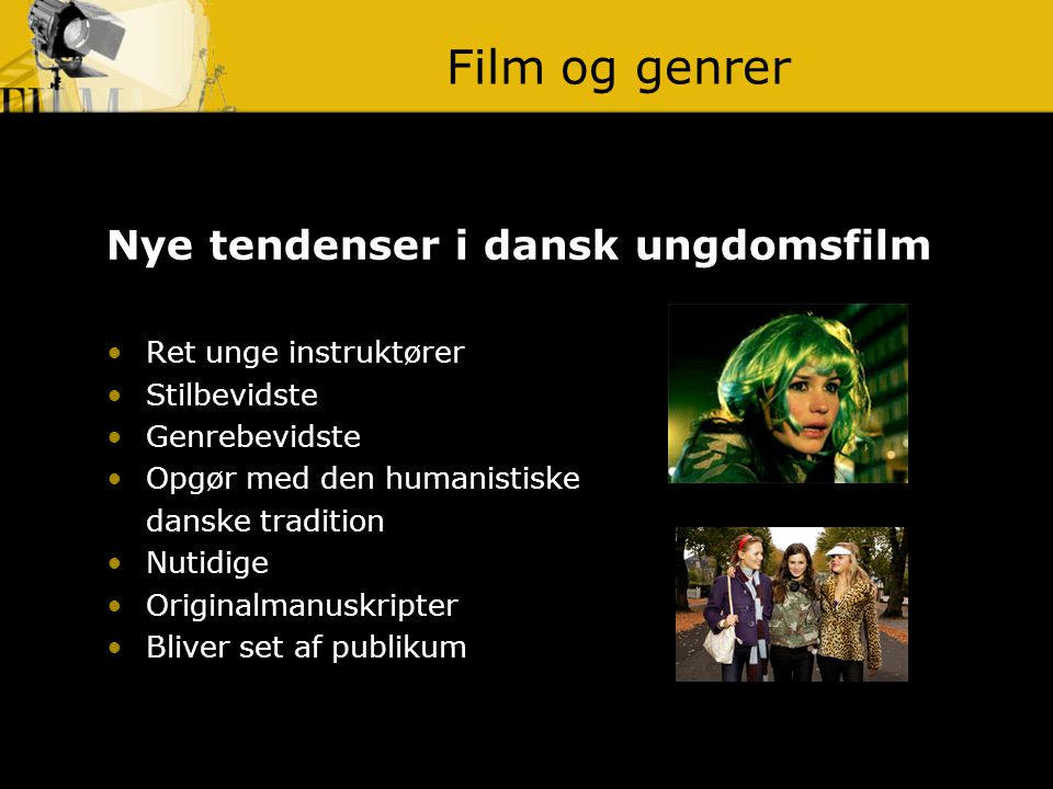 Film og genrer Nye tendenser i dansk ungdomsfilm Ret unge instruktører