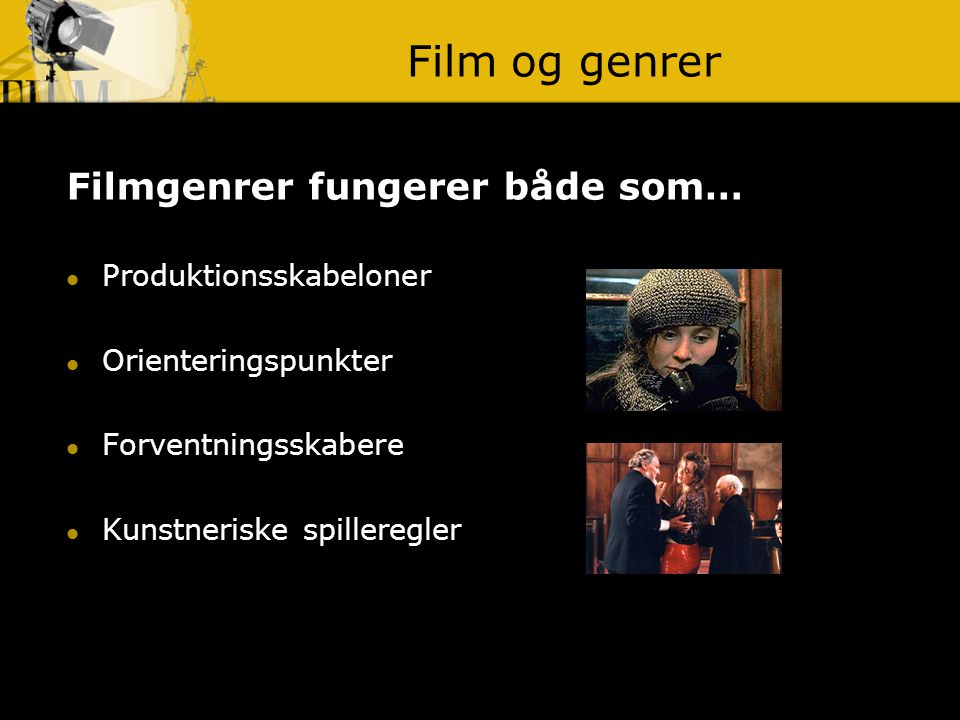 Film og genrer Filmgenrer fungerer både som… Produktionsskabeloner