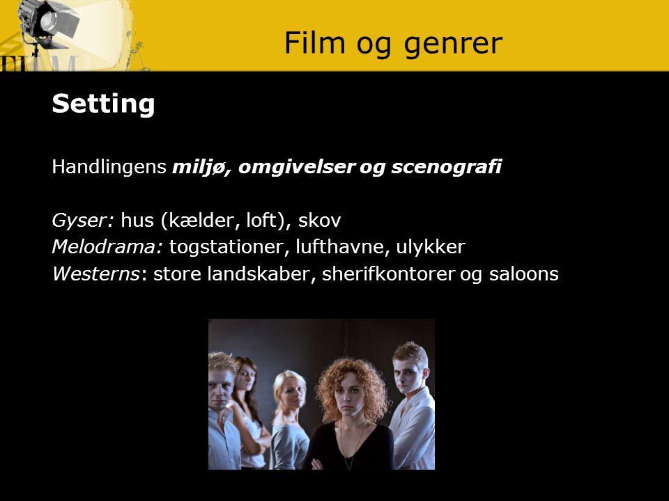 Film og genrer Setting Handlingens miljø, omgivelser og scenografi
