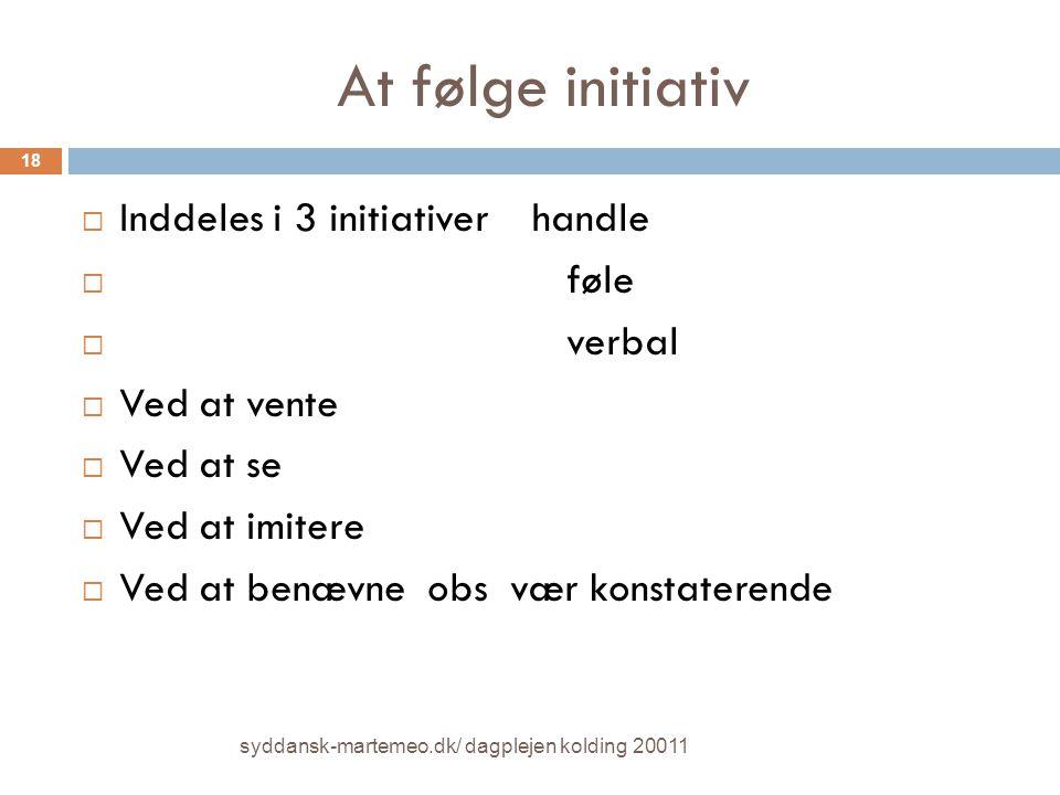 At følge initiativ Inddeles i 3 initiativer handle føle verbal