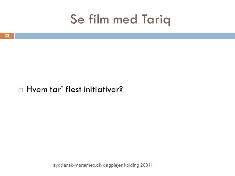 Se film med Tariq Hvem tar' flest initiativer
