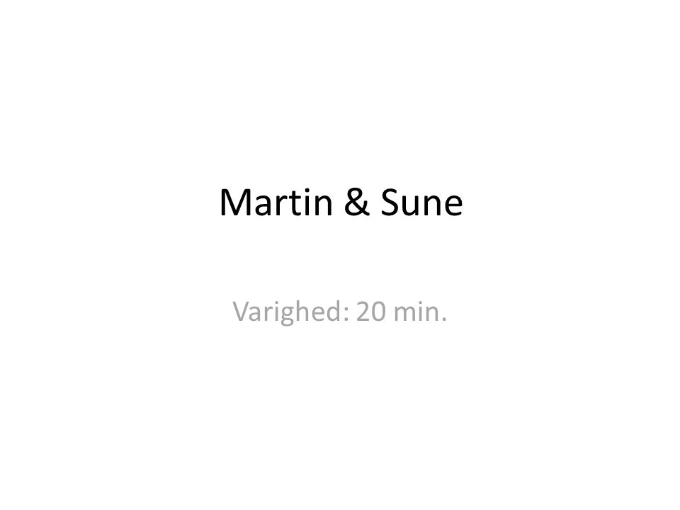 Martin & Sune Varighed: 20 min. Tid: 20 min. + intro
