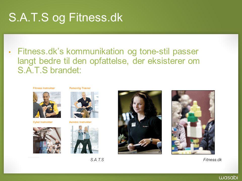 S.A.T.S og Fitness.dk Fitness.dk's kommunikation og tone-stil passer langt bedre til den opfattelse, der eksisterer om S.A.T.S brandet: