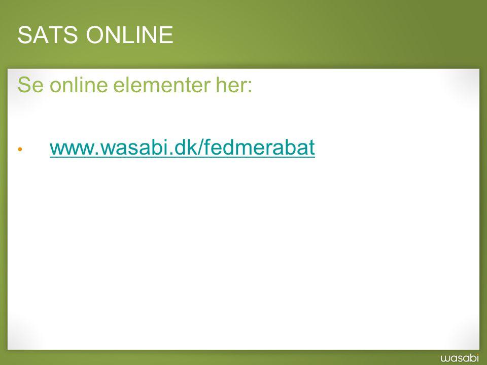 SATS ONLINE Se online elementer her: www.wasabi.dk/fedmerabat
