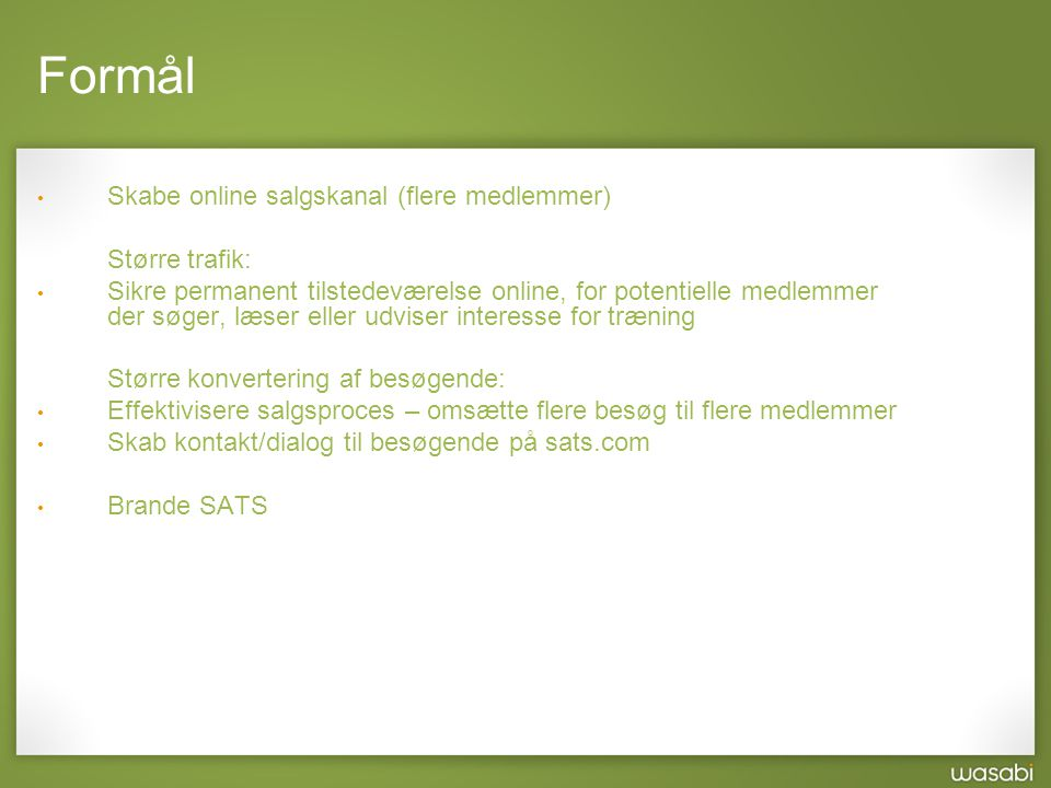 Formål Skabe online salgskanal (flere medlemmer) Større trafik: