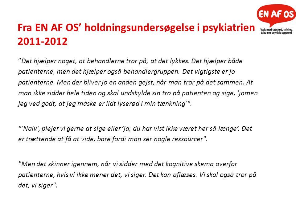 Fra EN AF OS' holdningsundersøgelse i psykiatrien 2011-2012