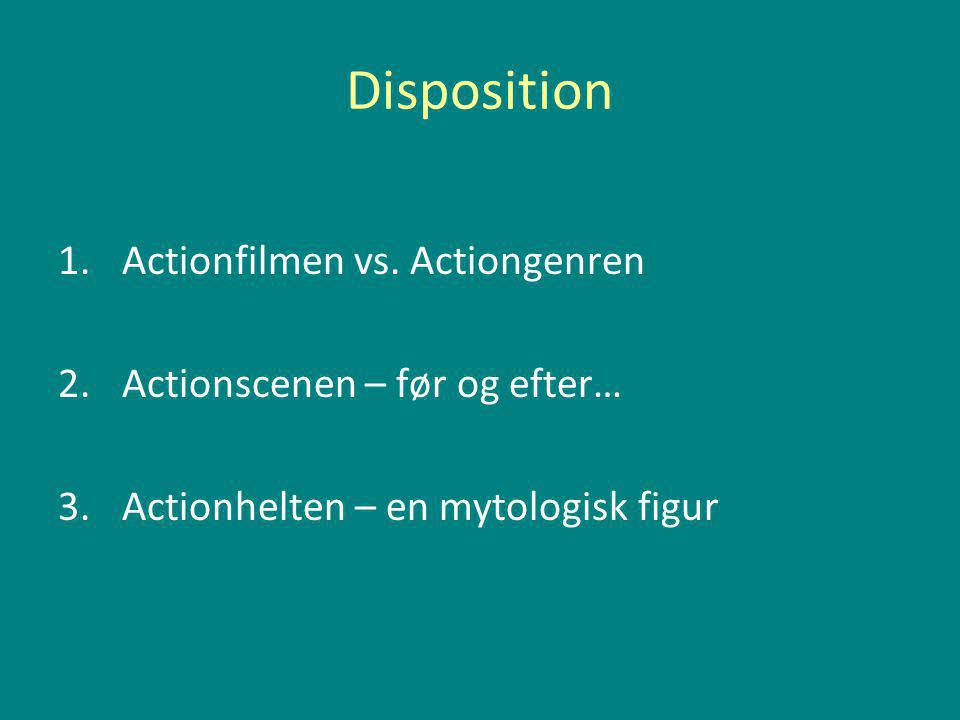 Disposition Actionfilmen vs. Actiongenren Actionscenen – før og efter…