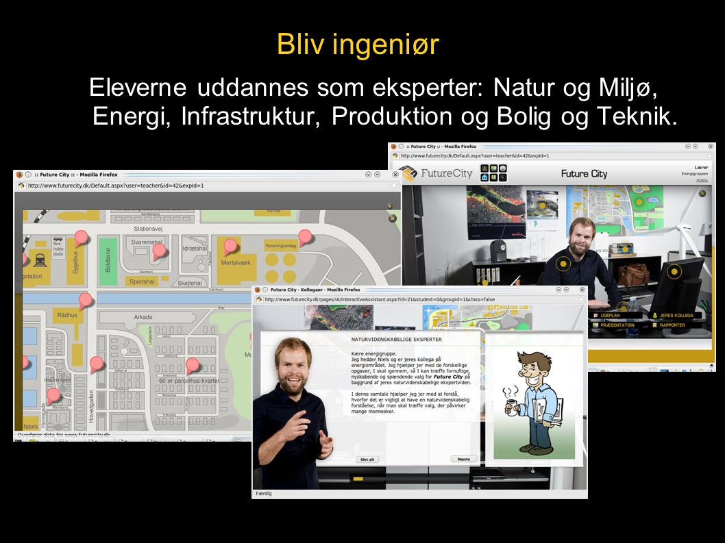 Bliv ingeniør Eleverne uddannes som eksperter: Natur og Miljø, Energi, Infrastruktur, Produktion og Bolig og Teknik.