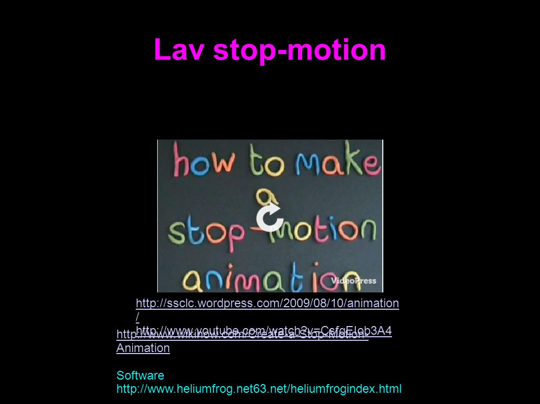 Lav stop-motion http://ssclc.wordpress.com/2009/08/10/animation/