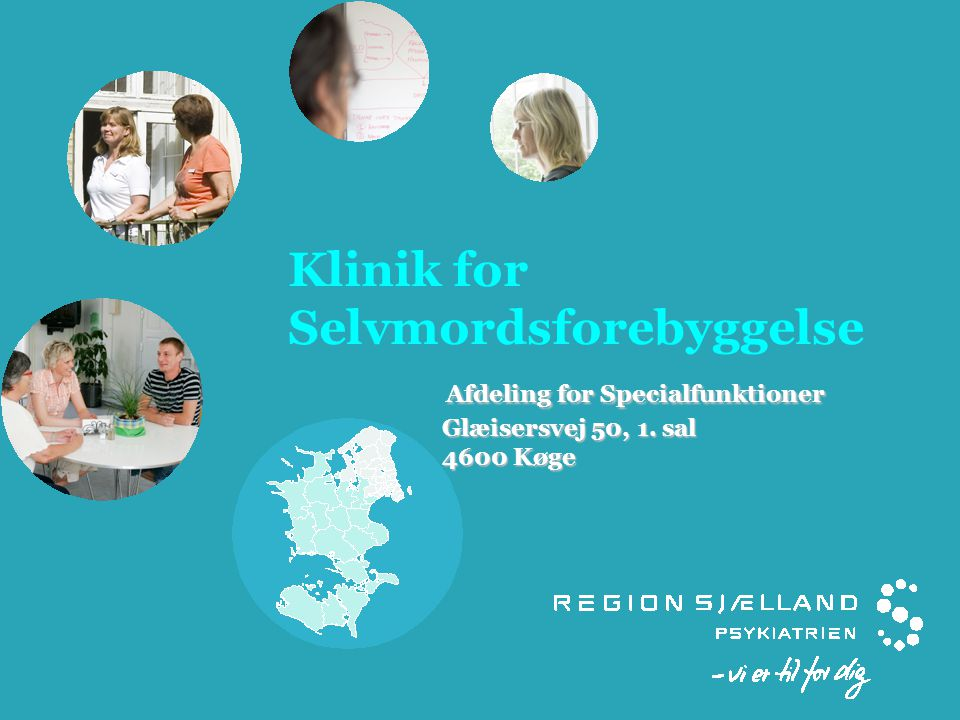 Klinik for Selvmordsforebyggelse Afdeling for Specialfunktioner Glæisersvej 50, 1. sal 4600 Køge