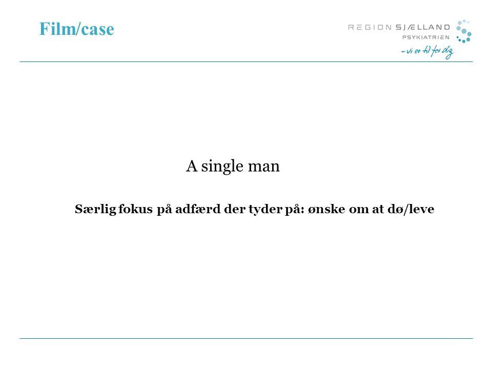 Film/case A single man Særlig fokus på adfærd der tyder på: ønske om at dø/leve 0:49:03 til 0:53:04