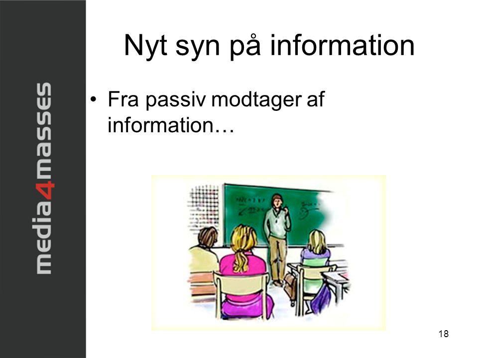 Nyt syn på information Fra passiv modtager af information…