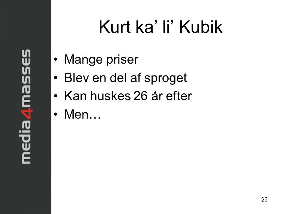 Kurt ka' li' Kubik Mange priser Blev en del af sproget