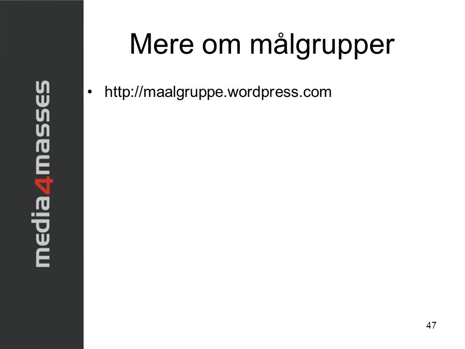 Mere om målgrupper http://maalgruppe.wordpress.com
