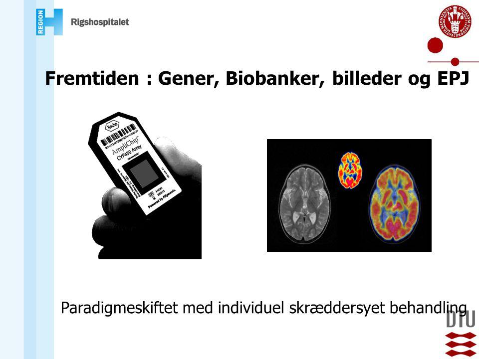 Fremtiden : Gener, Biobanker, billeder og EPJ