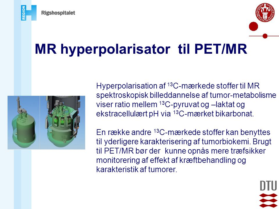 MR hyperpolarisator til PET/MR