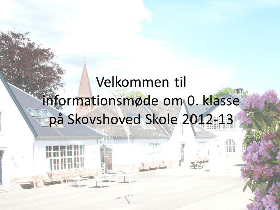 Velkommen til informationsmøde om 0. klasse på Skovshoved Skole 2012-13