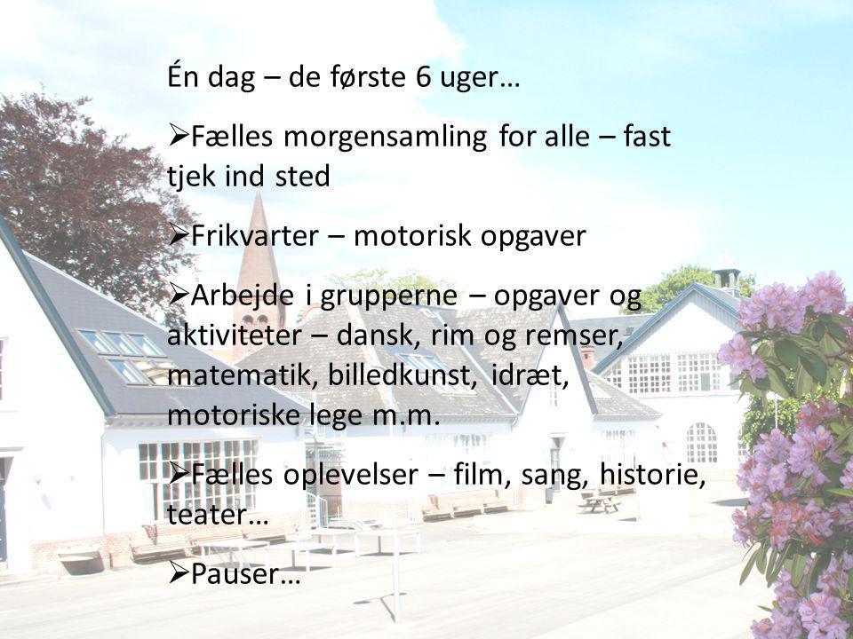 Én dag – de første 6 uger… Fælles morgensamling for alle – fast tjek ind sted. Frikvarter – motorisk opgaver.