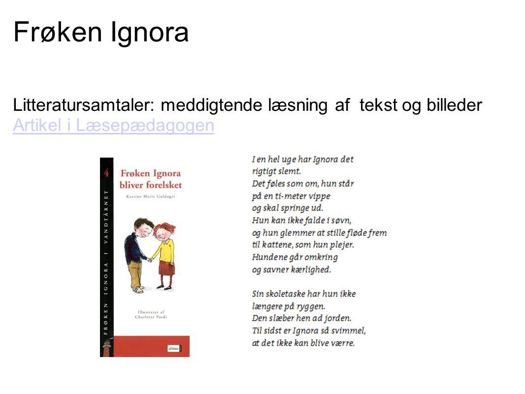 Frøken Ignora Litteratursamtaler: meddigtende læsning af tekst og billeder Artikel i Læsepædagogen