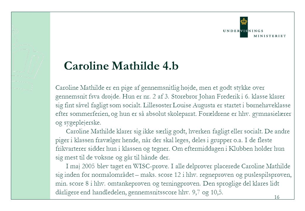 Caroline Mathilde 4.b Caroline Mathilde er en pige af gennemsnitlig højde, men et godt stykke over.