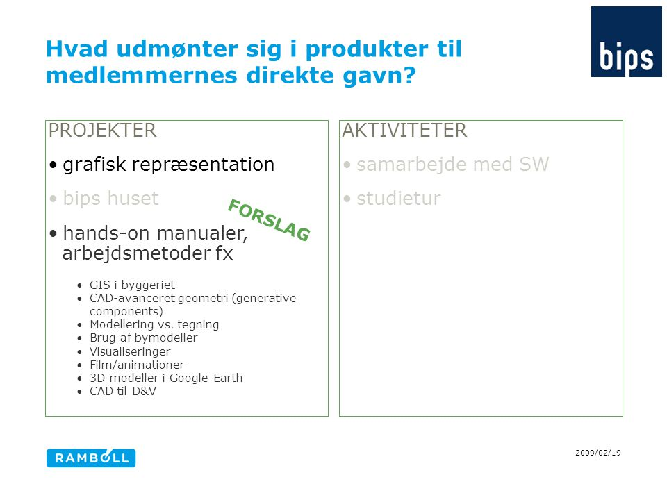 Hvad udmønter sig i produkter til medlemmernes direkte gavn